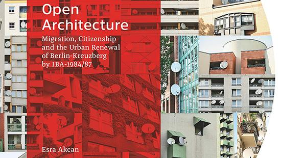 book cover that says Open Architecture Migration, Citizenship and the Urban Renewal of Berlin-Kreuzberg by IBA 1984/87