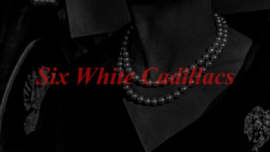 Faded black and white photograph of a woman in a dark dress, face not included, wearing two white pearl necklaces, with the words Six White Cadillacs in the middle of the image.