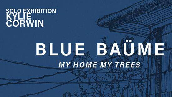 poster with solo exhibition Kylie Corwin Blue Baume My Home Trees in white text on a blue background