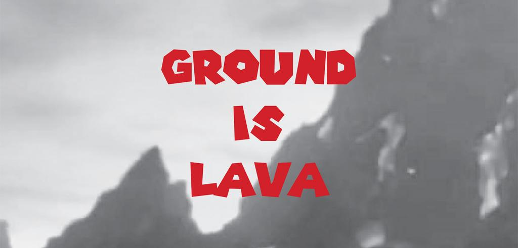 Light grey background with darker grey mountain looking shapes in right half of image with red colored words 'Ground is Lava'.