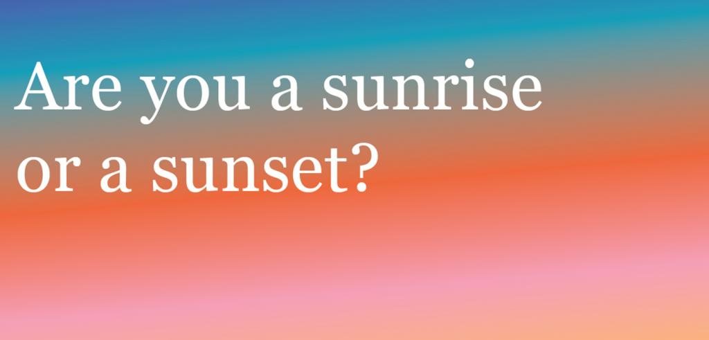 Rainbow gradient starting with yellow and ending with blue with the phrase 'Are you a sunrise or a sunset?' written in white.