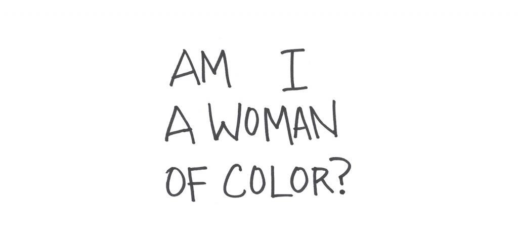Am I a Woman of Color?
