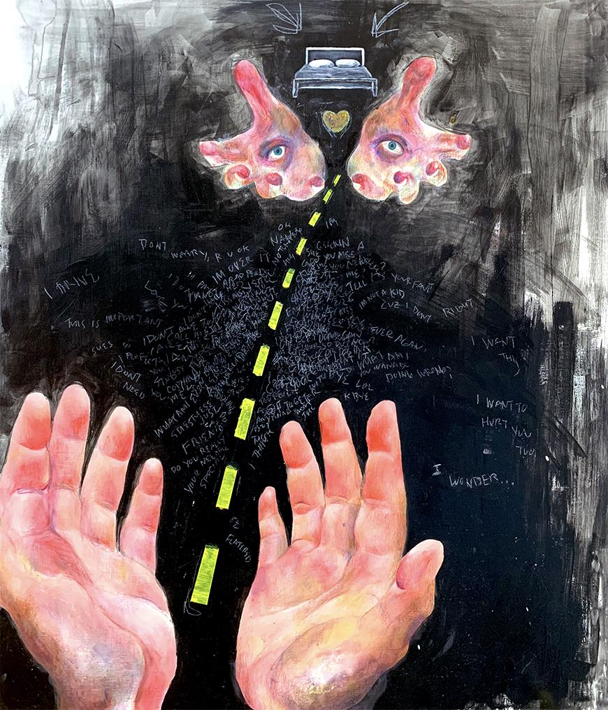 Painting of two sets of hands, hands in back have 2 eyes, reaching out to each other against a black painted road leading to a bed with a small heart in front of it.