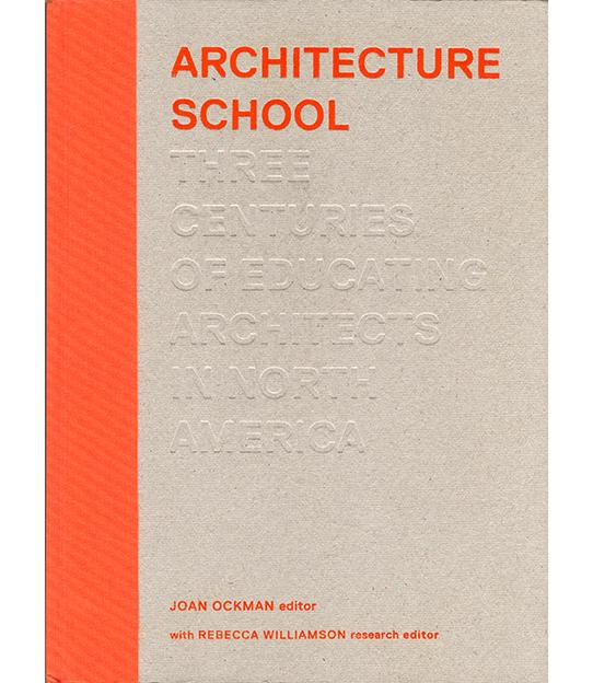 Book cover for Architecture School: Three Centuries of Educating Architects in North America.